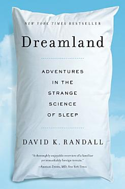 Dreamland  Adventures in the Strange Science of Sleep PDF