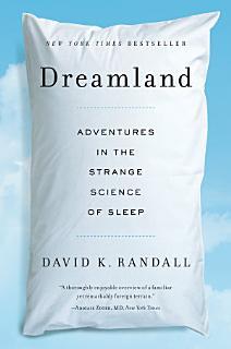 Dreamland  Adventures in the Strange Science of Sleep Book
