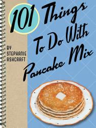 101 Things To Do With Pancake Mix Book PDF