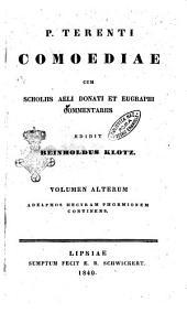 P. Terenti Comoediae cum scholiis Aeli Donati et Eugraphi commentariis edidit Reiholdus Klotz: Adelphos, Hecyram, Phormionem continens, Volume 1
