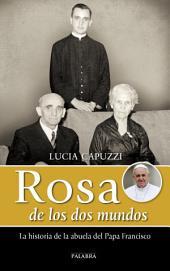 Rosa de los dos mundos: La historia de la abuela del Papa Francisco