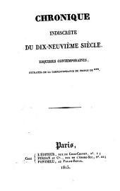 Chronique indiscrète du dix-neuvième siècle: esquisses contemporaines : extraites de la correspondance du Prince de ***