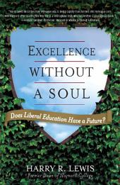 Excellence Without a Soul: Does Liberal Education Have a Future?