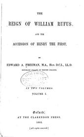 The Reign of William Rufus and the Accession of Henry the First: In Two Volumes, Volume 1