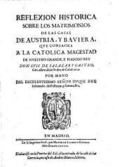 Reflexion historica sobre los matrimonios de las casas de Austria, y Baviera