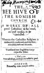 "The Bee hive of the Romishe Churche. Wherein the Authour (Isaac Rabbotenu) a zealous Protestant, under the person of a superstitious Papist, doth so driely refell the grose opinions of Popery, and so divinely defend the articles of Christianitie, that ... there is not a booke to be founde ... sweeter for thy comforte. In answer to G. Hervet's""Missive ... aen de verdoolde van den Christen geloove."" Translated out of Dutch into Englisshe by George Gilpin the Elder. MS. notes. B.L."