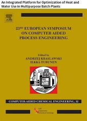 23 European Symposium on Computer Aided Process Engineering: An Integrated Platform for Optimization of Heat and Water Use in Multipurpose Batch Plants