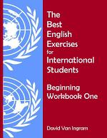 The Best English Exercises for International Students: Beginning Workbook One