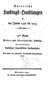 Baierische Landtags-Handlungen in den Jahren 1429 bis 1513: Nieder- und Oberländische Landtäge, im vereinigten Landshut-Ingolstädter Landantheile, Band 12