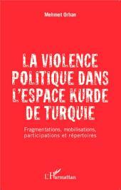 La violence politique dans l'espace kurde de Turquie: Fragmentations, mobilisations, participations et répertoires