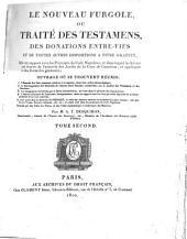 Le nouveau Furgole ...: ou, Traité des testamens, des donations entre vifs et de toutes autres dispositions à titre gratuit, mis en rapport avec les principes du Code Napoléon, et dans lequel la théorie est étayée de l'autorité des arrêts de la Cour de cassation, et appliquée à des formules générales, Volume2