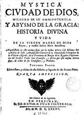 Mystica ciudad de Dios, milagro de su omnipotencia y abismo de la gracia: historia divina y vida de la Virgen Madre de Dios ...