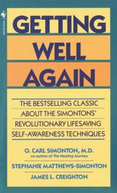 Getting Well Again: The Bestselling Classic About the Simontons' Revolutionary Lifesaving Self- Awar eness Techniques