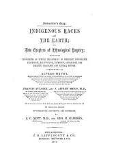 Indigenous Races of the Earth; Or, New Chapters of Ethnological Inquiry: Including Monographs on Special Departments ...