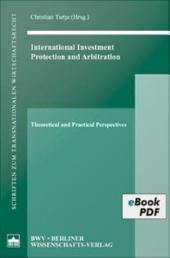 International Investment, Protection and Arbitration: Theoretical and Practical Perspectives