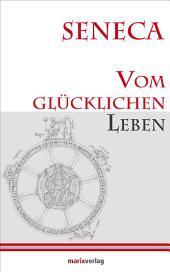 Vom glücklichen Leben: Herausgegeben und übersetzt von Lenelotte Möller