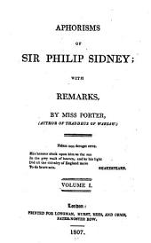 Aphorisms of Sir Philip Sidney: With Remarks, Volume 1