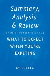 Summary, Analysis & Review of Heidi Murkoff's and Sharon Mazel's What to Expect When You're Expecting by Eureka