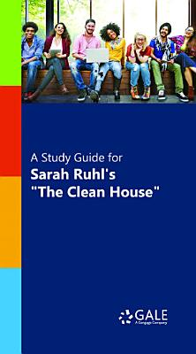 A Study Guide for Sarah Ruhl s  The Clean House