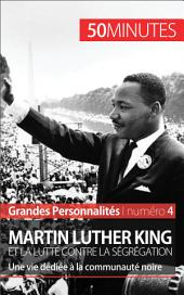 Martin Luther King et la lutte contre la ségrégation: Une vie dédiée à la communauté noire
