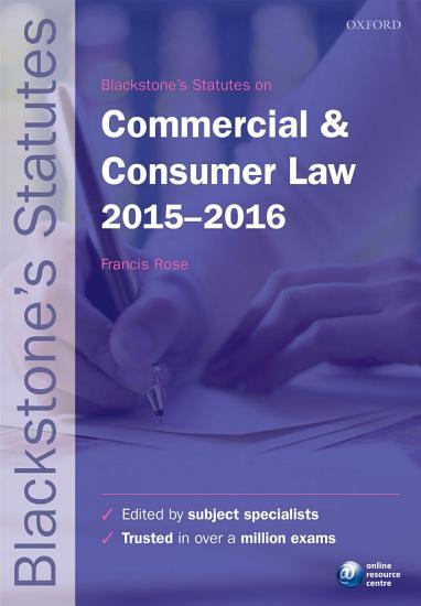 Blackstone s Statutes on Commercial   Consumer Law 2015 2016 PDF