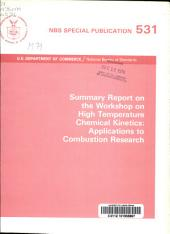 Summary report on the workshop on high temperature chemical kinetics: applications to combustion research, Issue 531