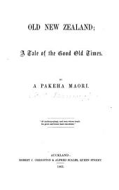 Old New Zealand; a tale of the good old times. By a Pakeha Maori [i.e. Frederick Edward Maning].