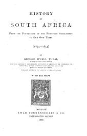 History of South Africa from the Foundation of the European Settlement to Our Own Times, 1834-1854: Volume 4