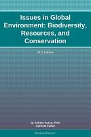 Issues in Global Environment  Biodiversity  Resources  and Conservation  2011 Edition PDF