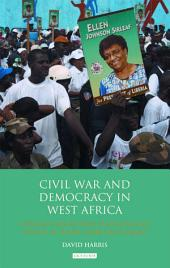 Civil War and Democracy in West Africa: Conflict Resolution, Elections and Justice in Sierra Leone and Liberia