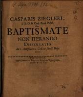 Casp. Ziegleri De baptismate non iterando: diss