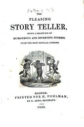 The Pleasing Story Teller: Being a Selection of Humorous and Diverting Stories, from the Most Popular Authors