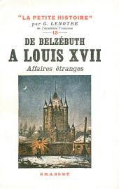 De Belzébuth à Louis XVII - Affaires étranges: La Petite Histoire 13