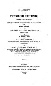 An account of the varioloid epidemic: which has lately prevailed in Edinburgh and other parts of Scotland, with observations on the identity of chicken-pox with modified small-pox, in a letter to Sir James M'Grigor