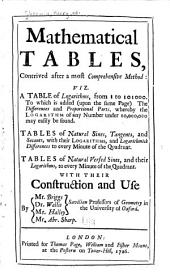 Mathematical Tables: Contrived After a Most Comprehensive Method: Viz. a Table of Logarithms, from 1 to 101000. To which is Added (upon the Same Page) the Differences and Proportional Parts, Whereby the Logarithm of Any Number Under 10,000,000 May Easily be Found. Tables of Natural Sines, Tangents, and Secants ... Tables of Natural and Versed Sines ... With Their Construction and Use