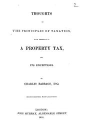 Thoughts on the principles of taxation with reference to a property tax and its exceptions: Volume 2