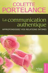 La communication authentique: Approfondissez vos relations intimes