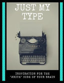 Just My Type  Inspiration for the Write Side of Your Brain PDF