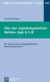 Die vier apokalyptischen Reiter Apk 6,1-8: Ein Versuch ihrer zeitgeschichtlichen (Neu-)Interpretation