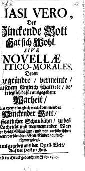 Quasi vero, der hinckende Bott hat sich wohl, sive, Novellæ politico-morales ...
