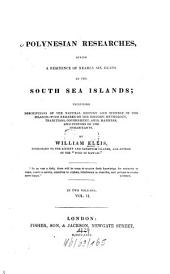 Polynesian Researches, During a Residence of Nearly Six Years in the South Sea Islands: Including Descriptions of the Natural History and Scenery of the Islands : with Remarks on the History, Mythology, Traditions, Government, Arts Manners, and Customs of the Inhabitants ; in Two Volumes, Volume 2