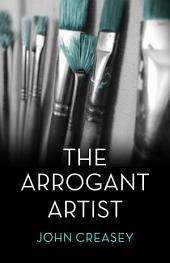 The Arrogant Artist: (Writing as Anthony Morton)