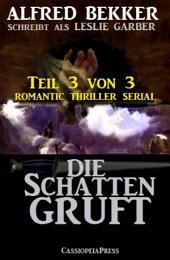 Die Schattengruft, Teil 3 von 3 (Romantic Thriller Serial)