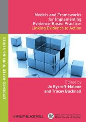 Models and Frameworks for Implementing Evidence-Based Practice: Linking Evidence to Action