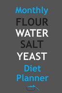 Monthly Flour Water Salt Yeast Diet Planner Book