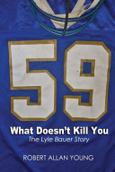 What Doesn't Kill You - The Lyle Bauer Story