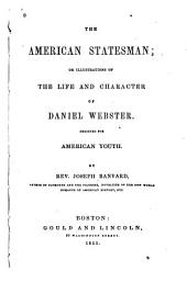 The American Statesman: Or, Illustrations of the Life and Character of Daniel Webster