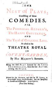 The nest of plays: consisting of three comedies. Viz. The prodigal reform'd, The happy constancy, and The tryal of conjugal love