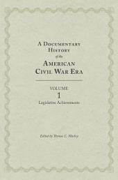 A Documentary History of the Civil War Era: Volume 1, Legislative Achievements