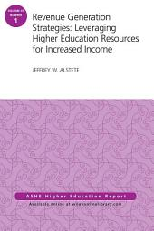 Revenue Generation Strategies: Leveraging Higher Education Resources for Increased Income: AEHE Volume 41, Number 1